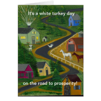 It's a white turkey day on the road to prosperity! card