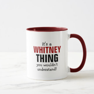 It's a Whitney thing you wouldn't understand Mug