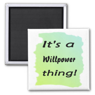 It's a willpower thing! 2 inch square magnet