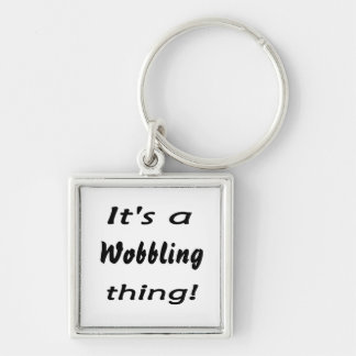 It's a wobbling thing! keychains