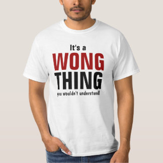 It's a Wong thing you wouldn't understand T-Shirt