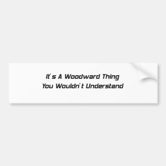 Its A Woodward Thing You Wouldnt Understand Bumper Sticker