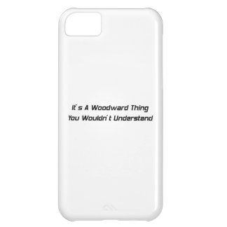 Its A Woodward Thing You Wouldnt Understand Case For iPhone 5C
