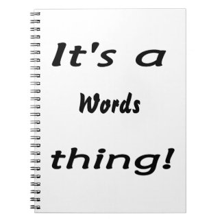 It's a words thing! notebook