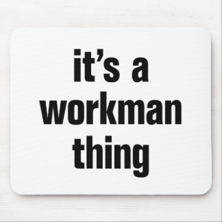 its a workman thing mouse pad
