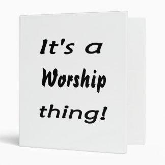 It's a worship thing! binder