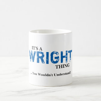 It's A WRIGHT Thing! You Wouldn't Understand Coffee Mug