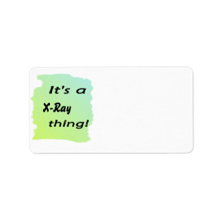 It's a X-Ray thing! Address Label