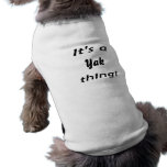 It's a yak thing! pet clothing