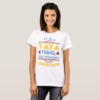 IT'S A YAYA THING YOU WOULDN'T UNDERSTAND T-Shirt
