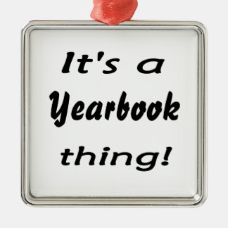 It's a yearbook thing! metal ornament