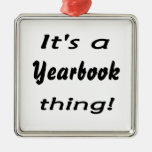 It's a yearbook thing! square metal christmas ornament