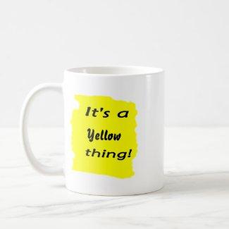 It's a yellow thing! mug