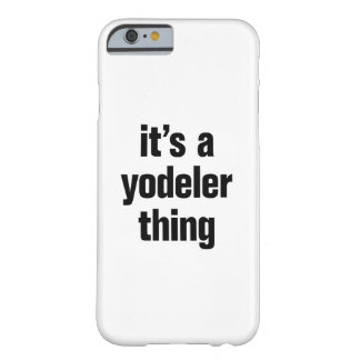 its a yodeler thing barely there iPhone 6 case