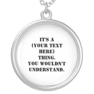 It's A (Your Text Here) Thing. Round Pendant Necklace