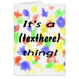 It's a (your text) thing! Bright multi colored Card