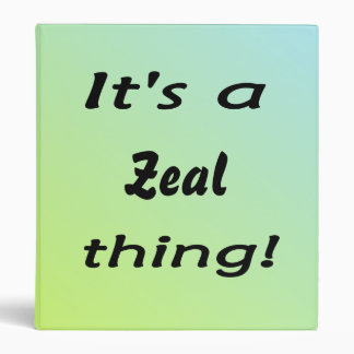 It's a zeal thing! binder