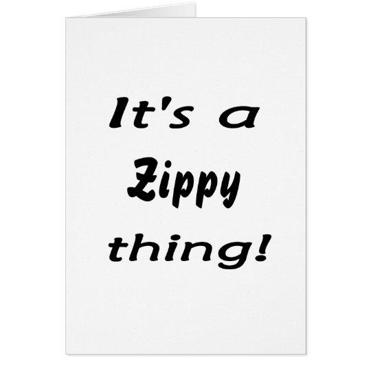It's a zippy thing! card
