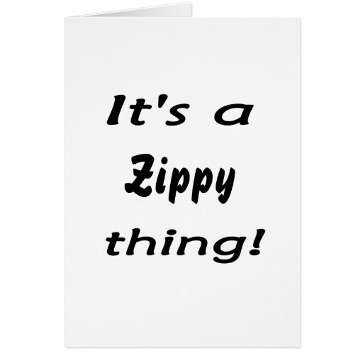 It's a zippy thing! cards