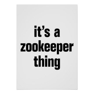 its a zookeeper thing poster
