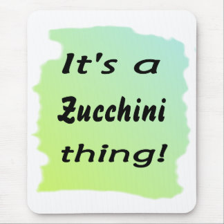 It's a zucchini thing! mouse pad