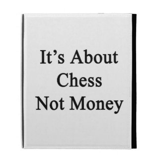 It's About Chess Not Money iPad Case
