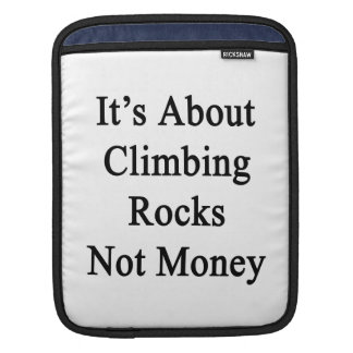 It's About Climbing Rocks Not Money Sleeve For iPads