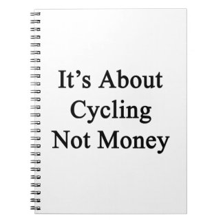 It's About Cycling Not Money Spiral Notebook
