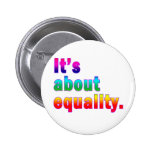It's About Equality Gay Rights Products Pinback Buttons