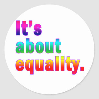 It's About Equality Gay Rights Products Classic Round Sticker