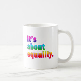 It's About Equality Gay Rights Products Classic White Coffee Mug