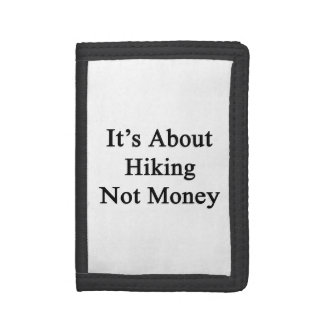 It's About Hiking Not Money Trifold Wallets