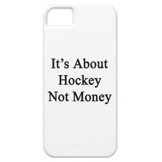 It's About Hockey Not Money iPhone 5 Case