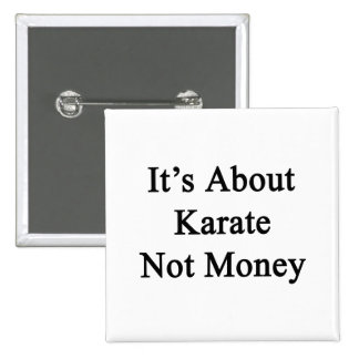 It's About Karate Not Money Pinback Button