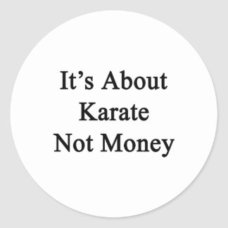 It's About Karate Not Money Classic Round Sticker