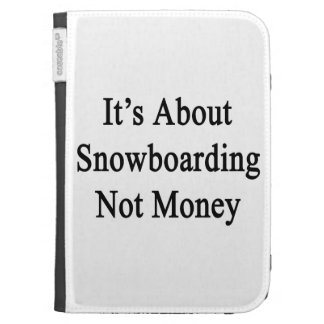 It's About Snowboarding Not Money Cases For The Kindle