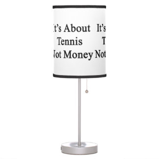 It's About Tennis Not Money Table Lamps