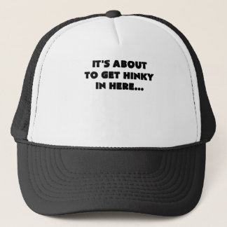 its about to get hinky in here.png trucker hat