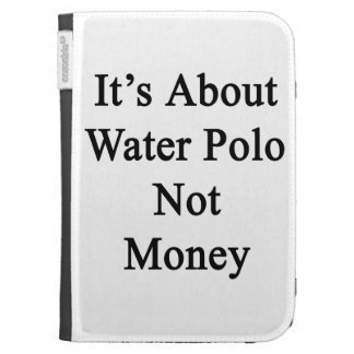 It's About Water Polo Not Money Kindle 3G Cases