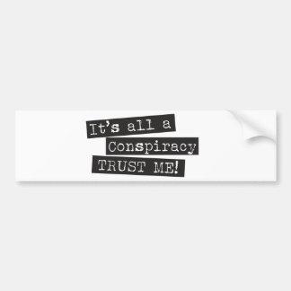 It's all a conspiracy trust me! car bumper sticker