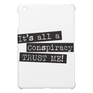 It's all a conspiracy trust me! case for the iPad mini