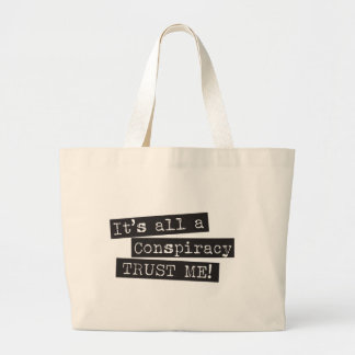 It's all a conspiracy trust me! large tote bag