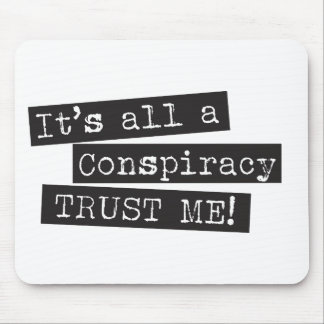 It's all a conspiracy trust me! mouse pad