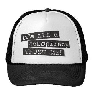 It's all a conspiracy trust me! trucker hat