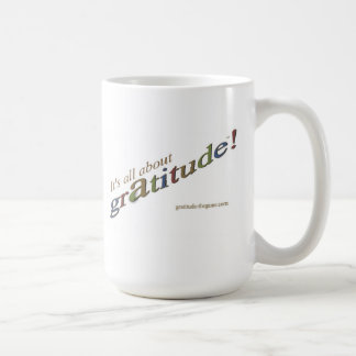 """""""It's all about gratitude!"""" Classic White Coffee Mug"""