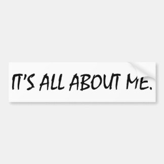It's All About Me Bumper Sticker
