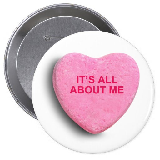 IT'S ALL ABOUT ME CANDY HEART 4 INCH ROUND BUTTON