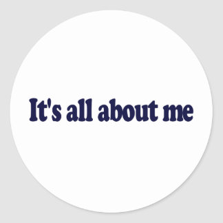It'S All About Me Classic Round Sticker