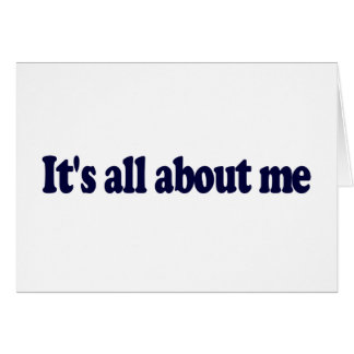 It'S All About Me Greeting Card