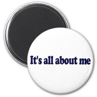 It'S All About Me Magnets